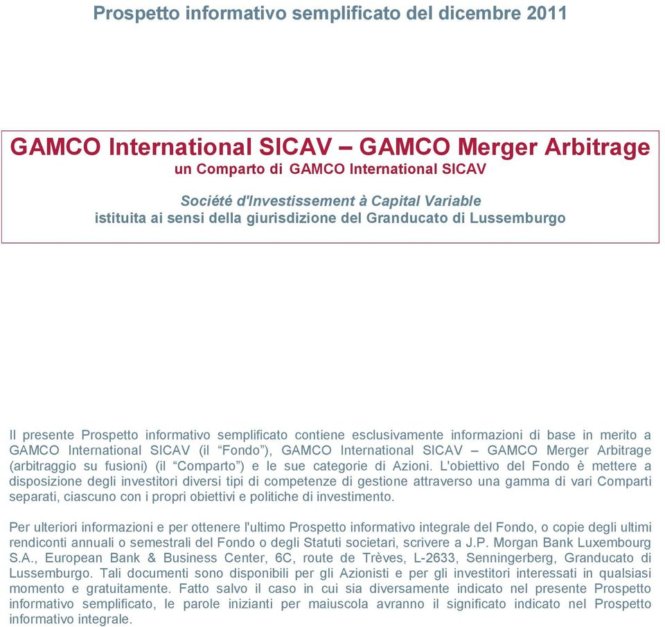 GAMCO International SICAV GAMCO Merger Arbitrage (arbitraggio su fusioni) (il Comparto ) e le sue categorie di Azioni.