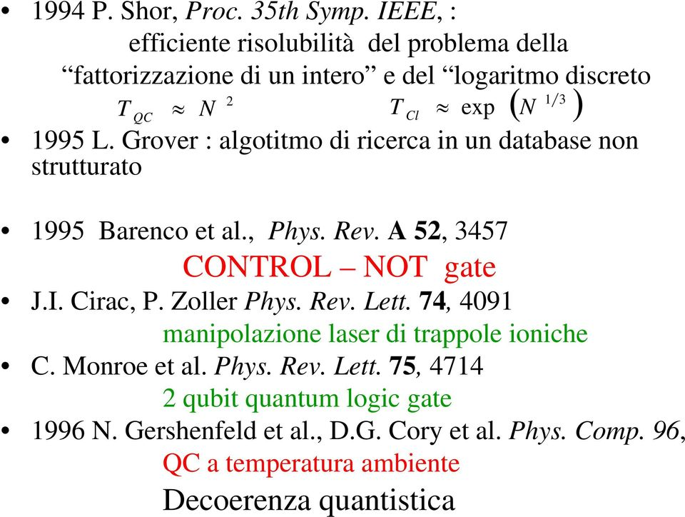 Grover : algotitmo di ricerca in un database non strutturato 1995 Barenco et al., Phys. Rev. A 52, 3457 CONTROL NOT gate J.I. Cirac, P.