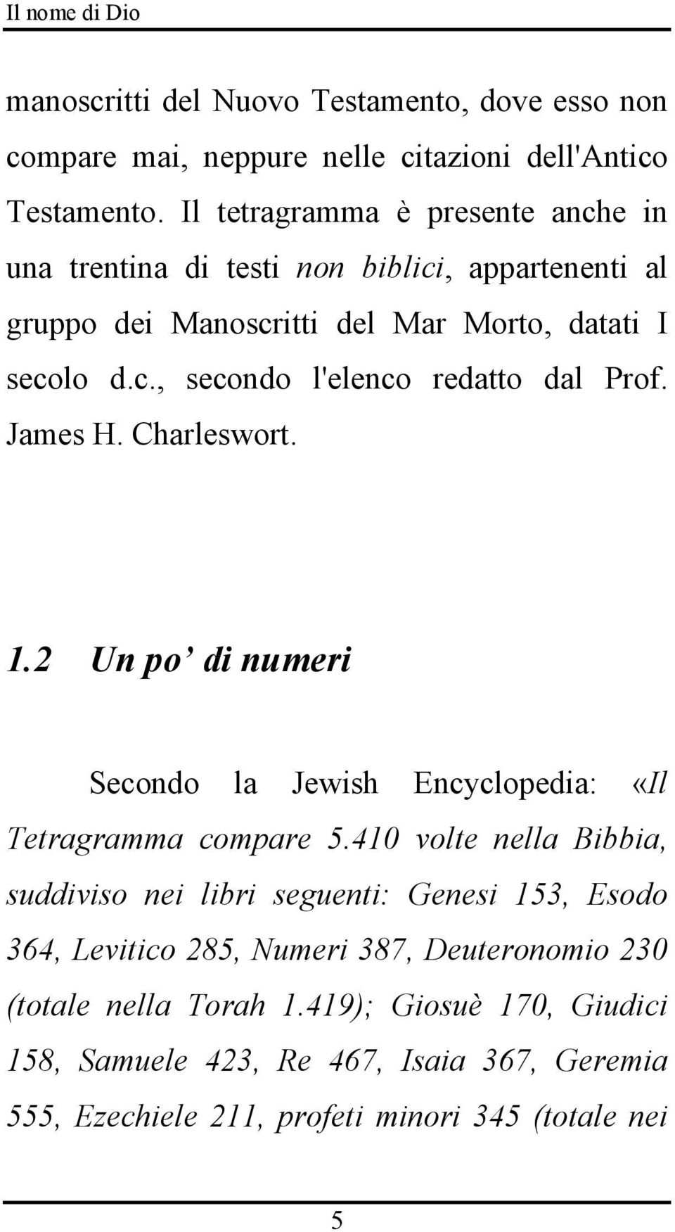 James H. Charleswort. 1.2 Un po di numeri Secondo la Jewish Encyclopedia: «Il Tetragramma compare 5.