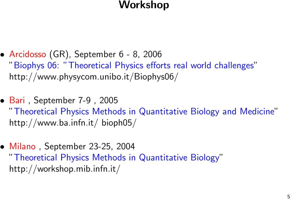 it/biophys06/ Bari, September 7-9, 2005 Theoretical Physics Methods in Quantitative Biology and