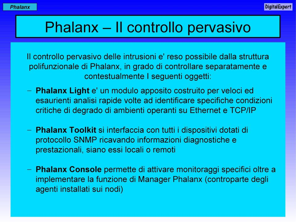 di degrado di ambienti operanti su Ethernet e TCP/IP Toolkit si interfaccia con tutti i dispositivi dotati di protocollo SNMP ricavando informazioni diagnostiche e