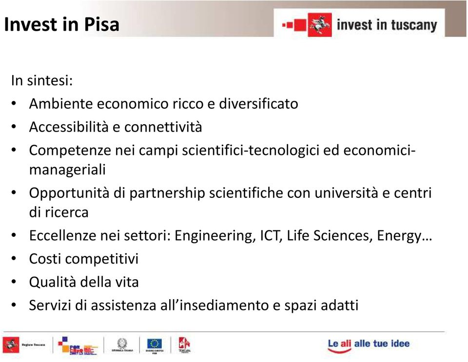 scientifiche con università e centri di ricerca Eccellenze nei settori: Engineering, ICT, Life
