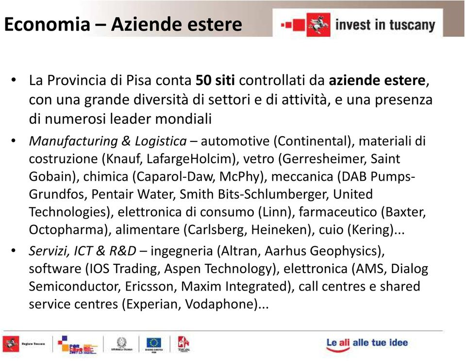 Water, Smith Bits-Schlumberger, United Technologies), elettronica di consumo (Linn), farmaceutico (Baxter, Octopharma), alimentare (Carlsberg, Heineken), cuio (Kering).