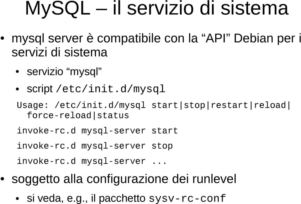 d/mysql start stop restart reload force-reload status invoke-rc.d mysql-server start invoke-rc.