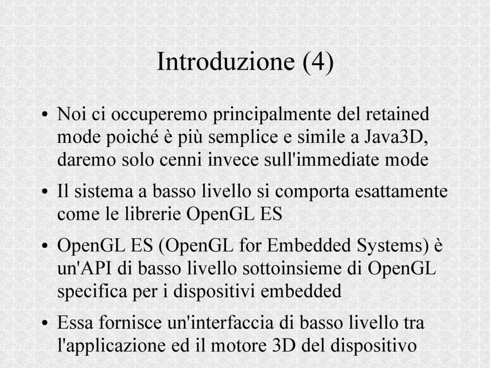 OpenGL ES OpenGL ES (OpenGL for Embedded Systems) è un'api di basso livello sottoinsieme di OpenGL specifica per