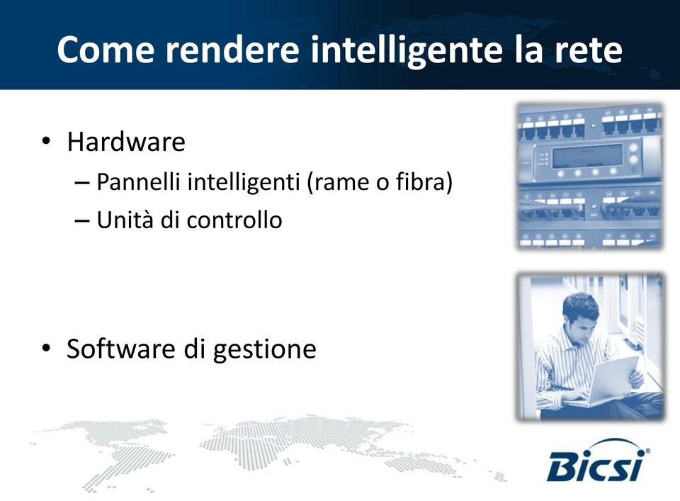 intelligenti (rame o fibra)