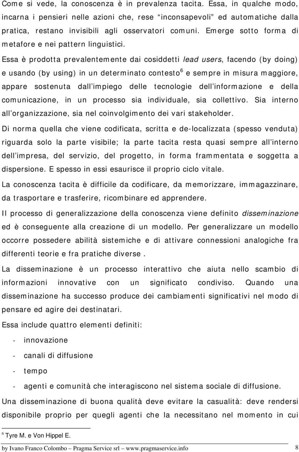 Emerge sotto forma di metafore e nei pattern linguistici.