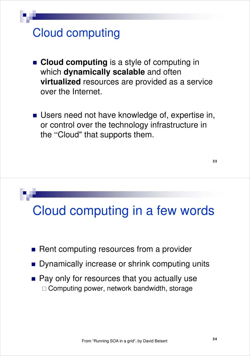 "t Users need not have knowledge of, expertise in, or control over the technology infrastructure in the Cloud"" that supports them."