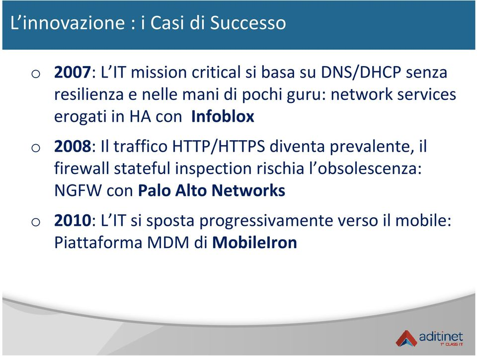 prevalente, il firewall stateful inspection rischia l obsolescenza: NGFW con Palo Alto Networks o 2010: L IT si