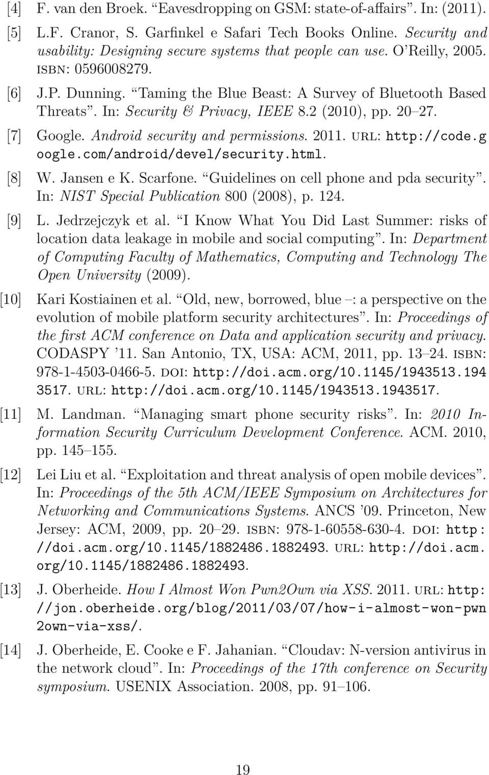 In: Security & Privacy, IEEE 8.2 (2010), pp. 20 27. [7] Google. Android security and permissions. 2011. url: http://code.g oogle.com/android/devel/security.html. [8] W. Jansen e K. Scarfone.