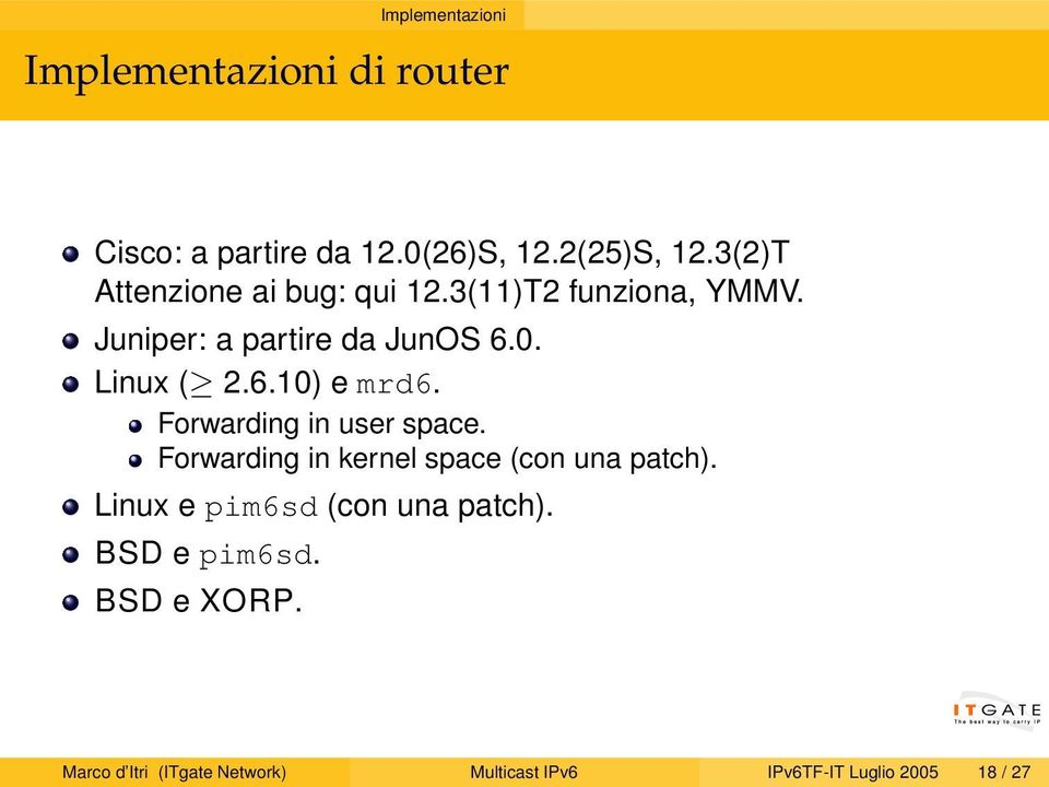 Forwarding in user space. Forwarding in kernel space (con una patch). Linux e pim6sd (con una patch).
