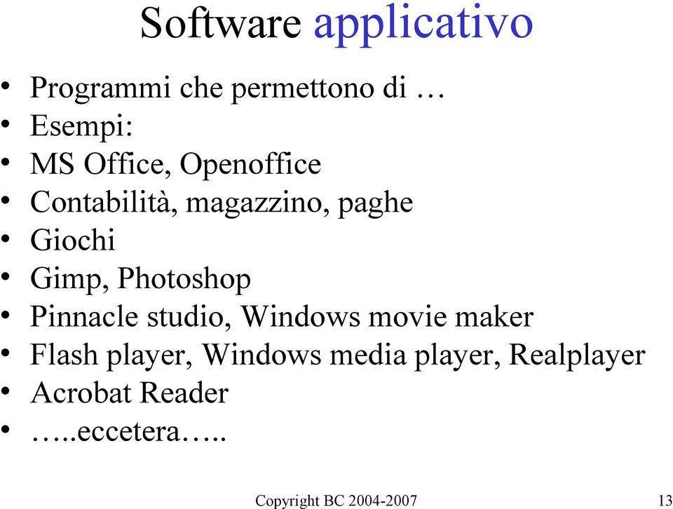 Photoshop Pinnacle studio, Windows movie maker Flash player,