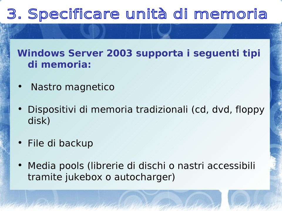 dvd, floppy disk) File di backup Media pools (librerie di