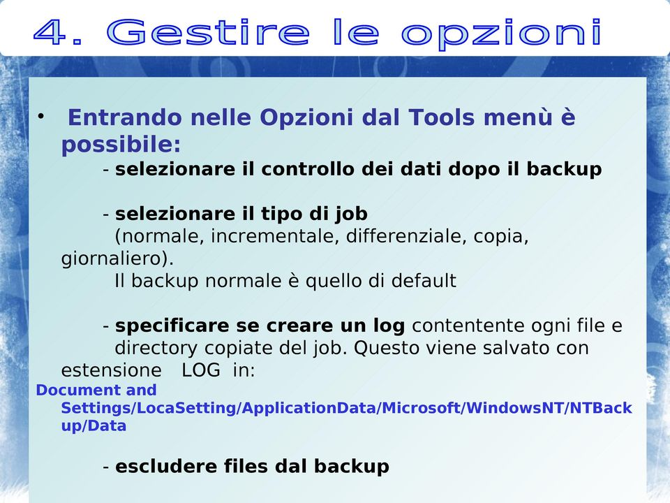 Il backup normale è quello di default - specificare se creare un log contentente ogni file e directory copiate del