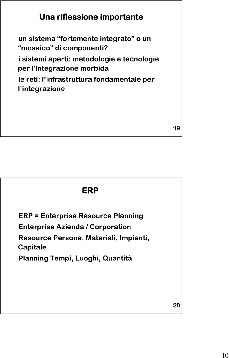 infrastruttura fondamentale per l integrazione 19 ERP ERP = Enterprise Resource Planning