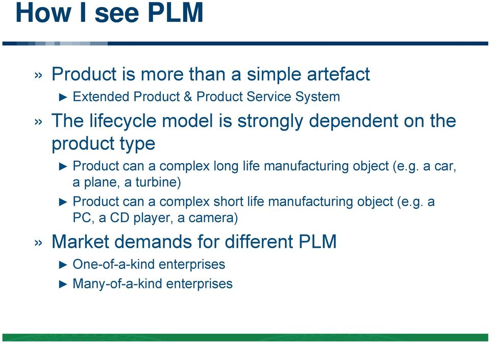 manufacturing object (e.g. a car, a plane, a turbine) Product can a complex short life manufacturing object (e.