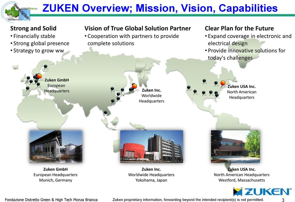 Zuken Inc. Worldwide Headquarters Zuken USA Inc. North American Headquarters Zuken GmbH European Headquarters Munich, Germany Zuken Inc. Worldwide Headquarters Yokohama, Japan Zuken USA Inc.