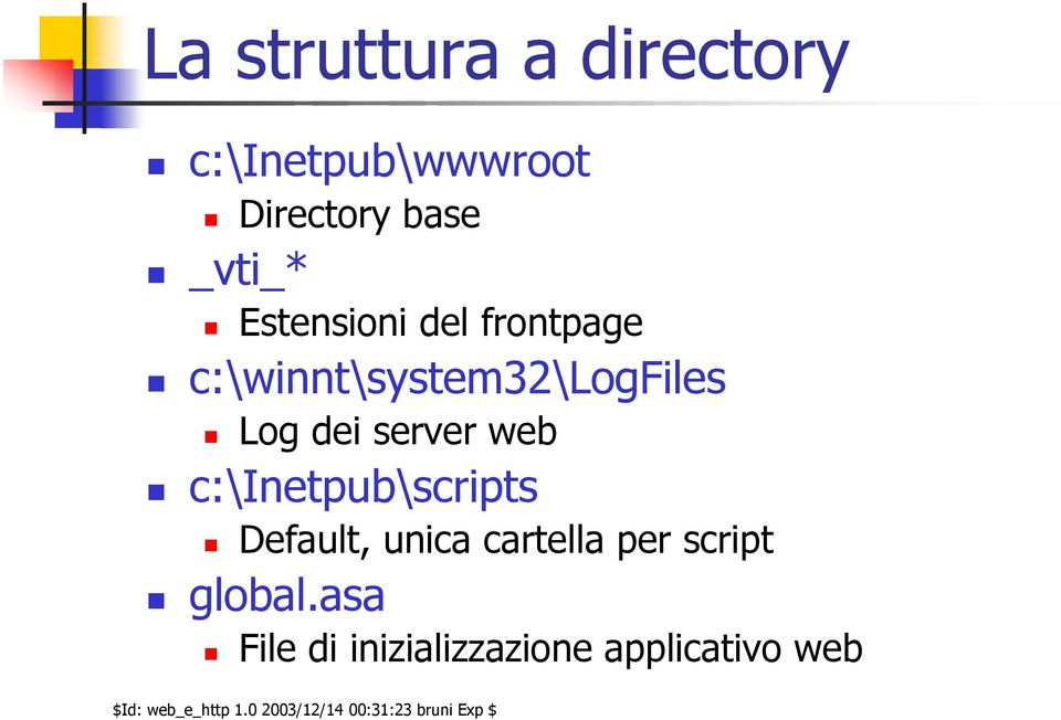 Log dei server web c:\inetpub\scripts Default, unica