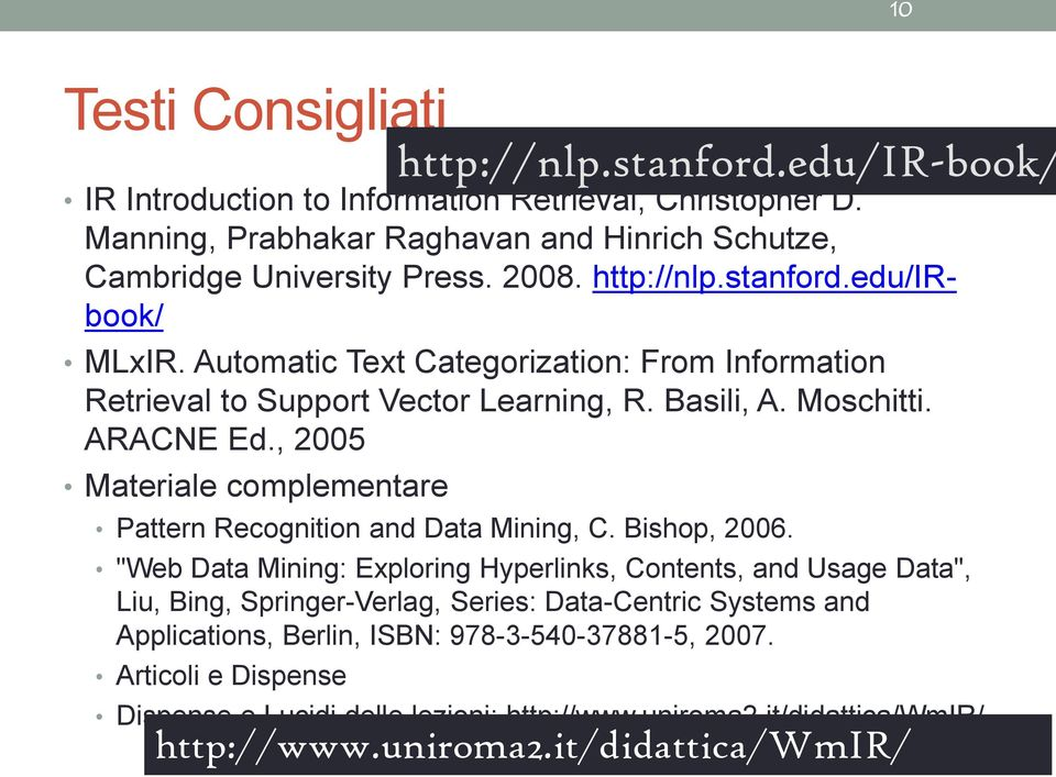 , 2005 Materiale complementare Pattern Recognition and Data Mining, C. Bishop, 2006.