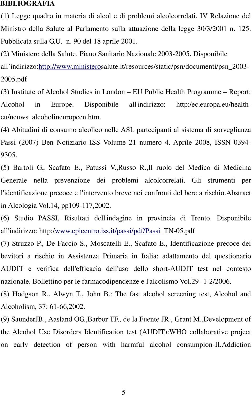 pdf (3) Institute of Alcohol Studies in London EU Public Health Programme Report: Alcohol in Europe. Disponibile all'indirizzo: http:/ec.europa.eu/healtheu/neuws_alcoholineuropeen.htm.