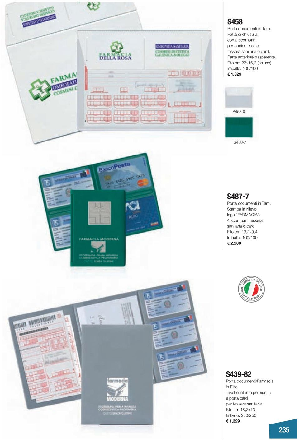 Stampa in rilievo logo FARMACIA. 4 scomparti tessera sanitaria o card. F.to cm 13,2x9,4 Imballo: 100/100 2,200 S439-82 Porta documenti/farmacia in Elite.