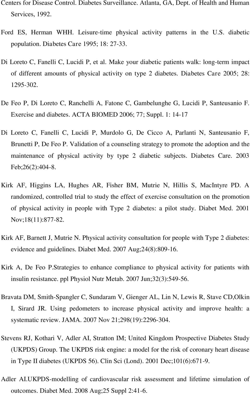 Diabetes Care 2005; 28: 1295-302. De Feo P, Di Loreto C, Ranchelli A, Fatone C, Gambelunghe G, Lucidi P, Santeusanio F. Exercise and diabetes. ACTA BIOMED 2006; 77; Suppl.