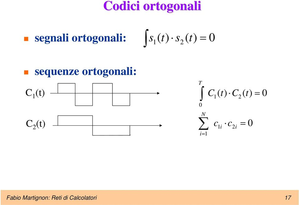 sequenze ortogonali: 0 ) ( ) ( 2 1 t s t s 0 0 )