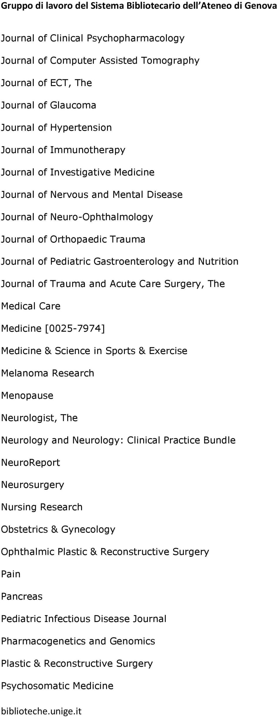 Surgery, The Medical Care Medicine [0025-7974] Medicine & Science in Sports & Exercise Melanoma Research Menopause Neurologist, The Neurology and Neurology: Clinical Practice Bundle NeuroReport