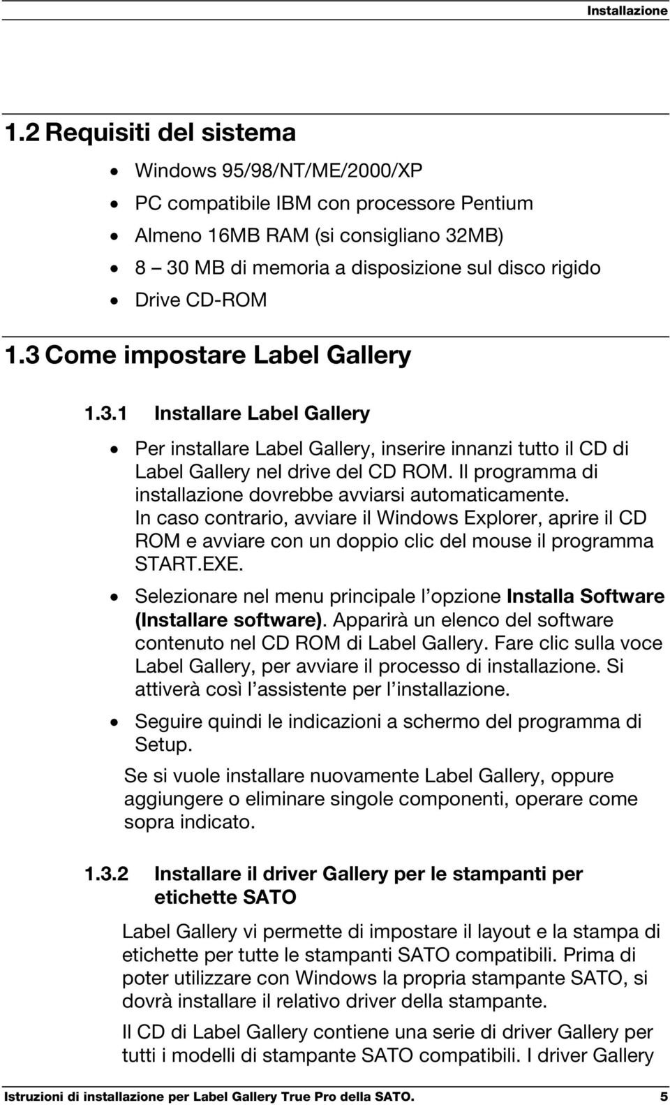 3 Come impostare Label Gallery 1.3.1 Installare Label Gallery Per installare Label Gallery, inserire innanzi tutto il CD di Label Gallery nel drive del CD ROM.
