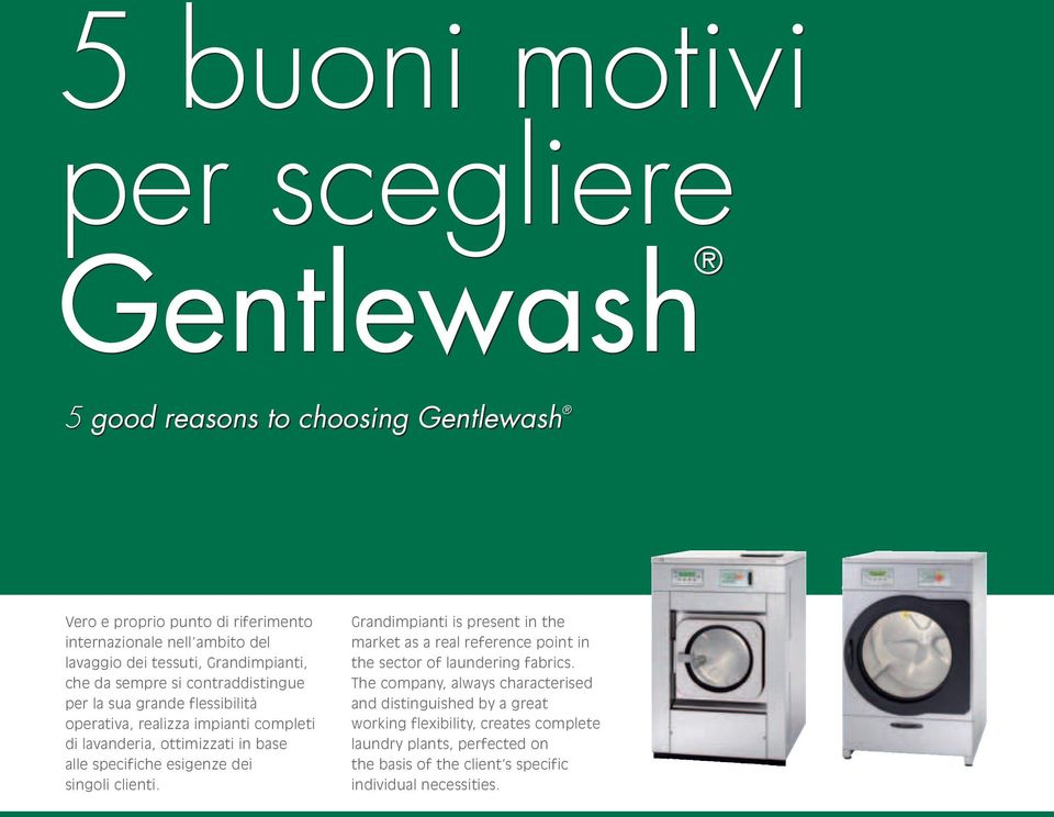 alle specifiche esigenze dei singoli clienti. Grandimpianti is present in the market as a real reference point in the sector of laundering fabrics.