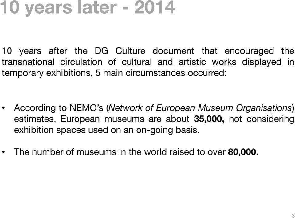 to NEMO s (Network of European Museum Organisations) estimates, European museums are about 35,000, not