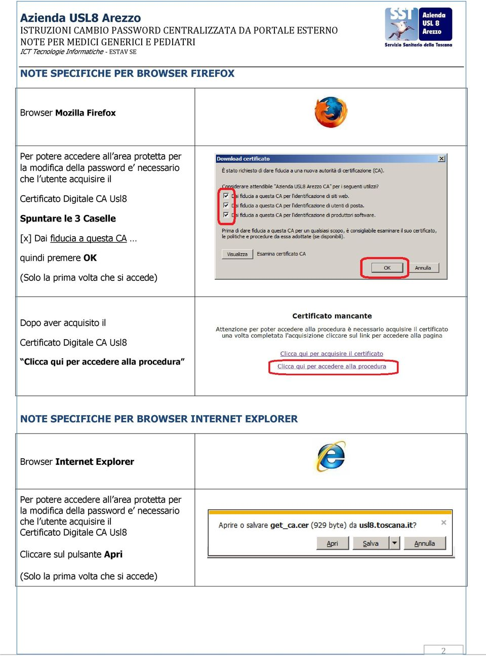 acquisito il Clicca qui per accedere alla procedura NOTE SPECIFICHE PER BROWSER INTERNET EXPLORER Browser Internet Explorer Per potere accedere