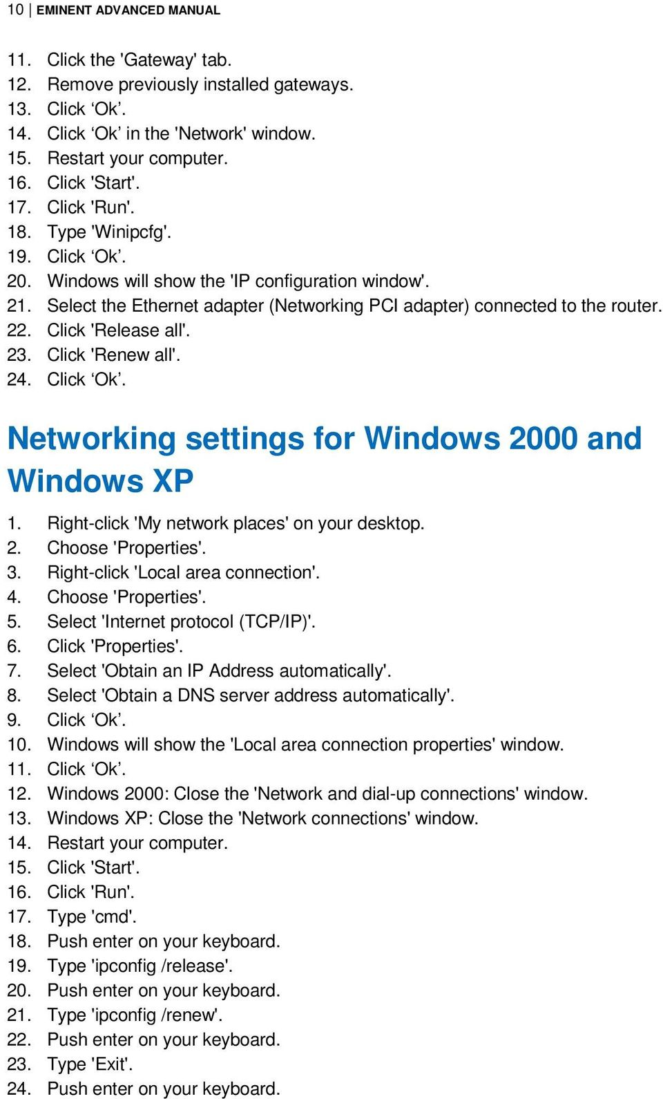 Click 'Release all'. 23. Click 'Renew all'. 24. Click Ok. Networking settings for Windows 2000 and Windows XP 1. Right-click 'My network places' on your desktop. 2. Choose 'Properties'. 3.