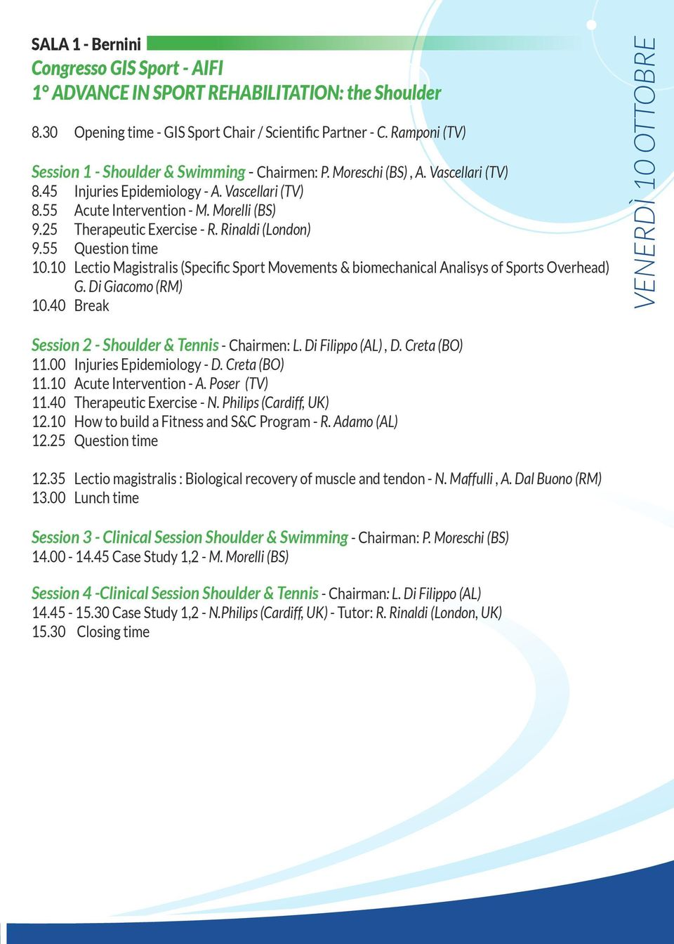 25 Therapeutic Exercise - R. Rinaldi (London) 9.55 Question time 10.10 Lectio Magistralis (Specific Sport Movements & biomechanical Analisys of Sports Overhead) G. Di Giacomo (RM) 10.