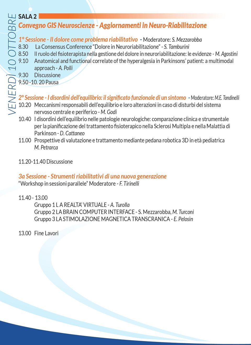 10 Anatomical and functional correlate of the hyperalgesia in Parkinsons patient: a multimodal approach - A. Polli 9.30 Discussione 9.50-10.