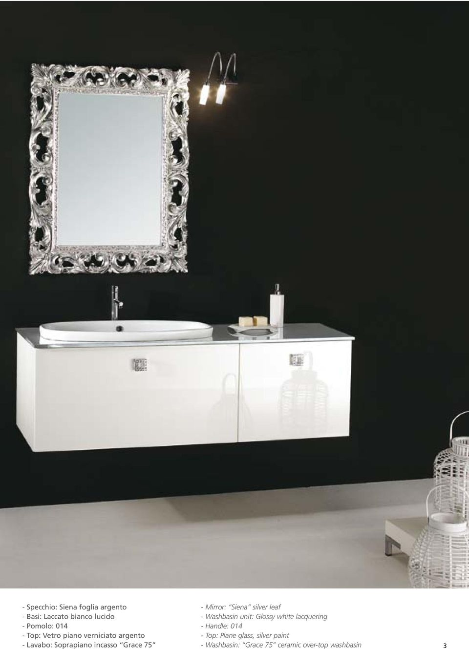 Mirror: Siena silver leaf - Washbasin unit: Glossy white lacquering - Handle: