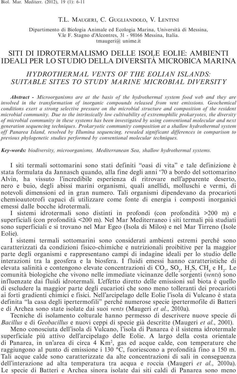 it SITI DI IDROTERMALISMO DELLE ISOLE EOLIE: AMBIENTI IDEALI PER LO STUDIO DELLA DIVERSITÀ MICROBICA MARINA HYDROTHERMAL VENTS OF THE EOLIAN ISLANDS: SUITABLE SITES TO STUDY MARINE MICROBIAL