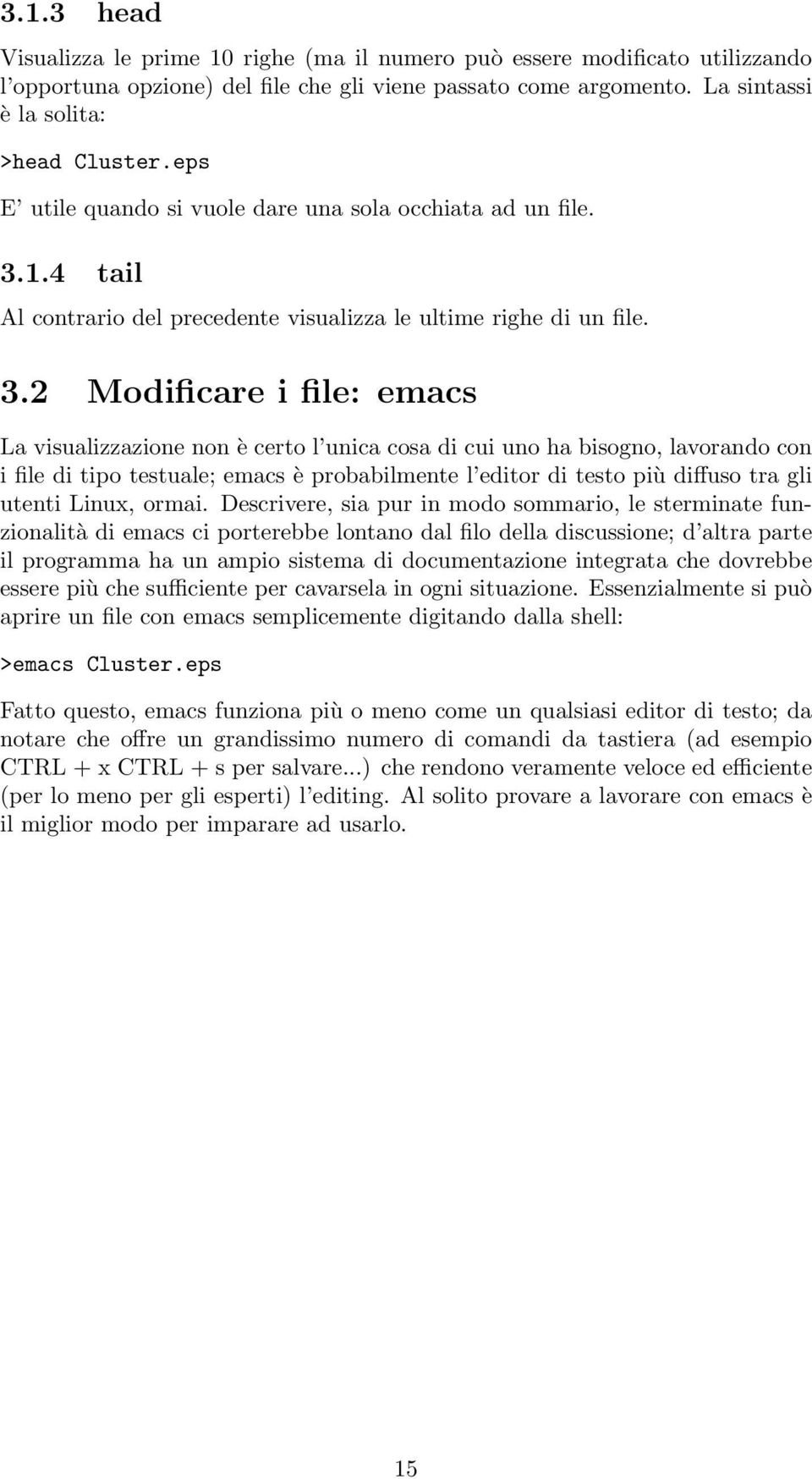 1.4 tail Al contrario del precedente visualizza le ultime righe di un file. 3.