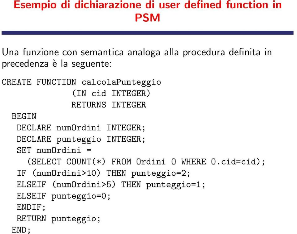 DECLARE numordini INTEGER; DECLARE punteggio INTEGER; SET numordini = (SELECT COUNT(*) FROM Ordini O WHERE O.