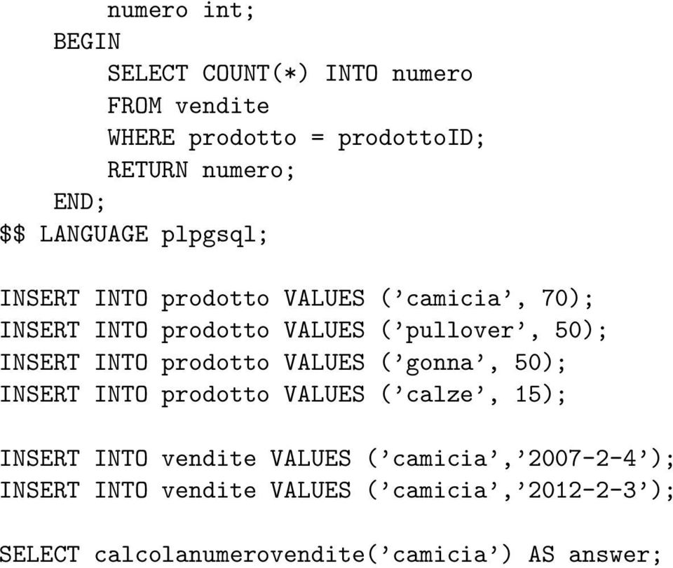 INSERT INTO prodotto VALUES ( gonna, 50); INSERT INTO prodotto VALUES ( calze, 15); INSERT INTO vendite VALUES (