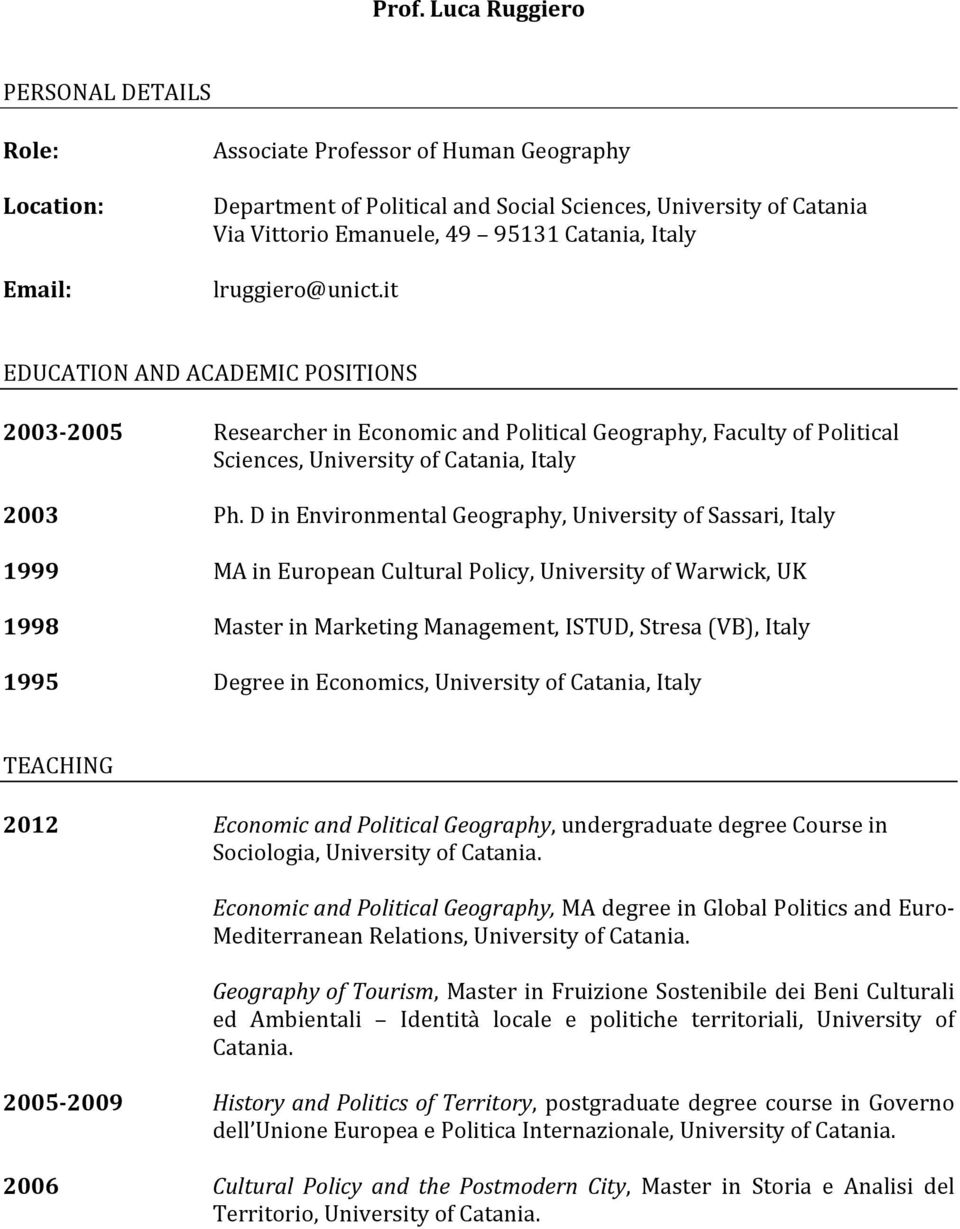 D in Environmental Geography, University of Sassari, Italy 1999 MA in European Cultural Policy, University of Warwick, UK 1998 Master in Marketing Management, ISTUD, Stresa (VB), Italy 1995 Degree in