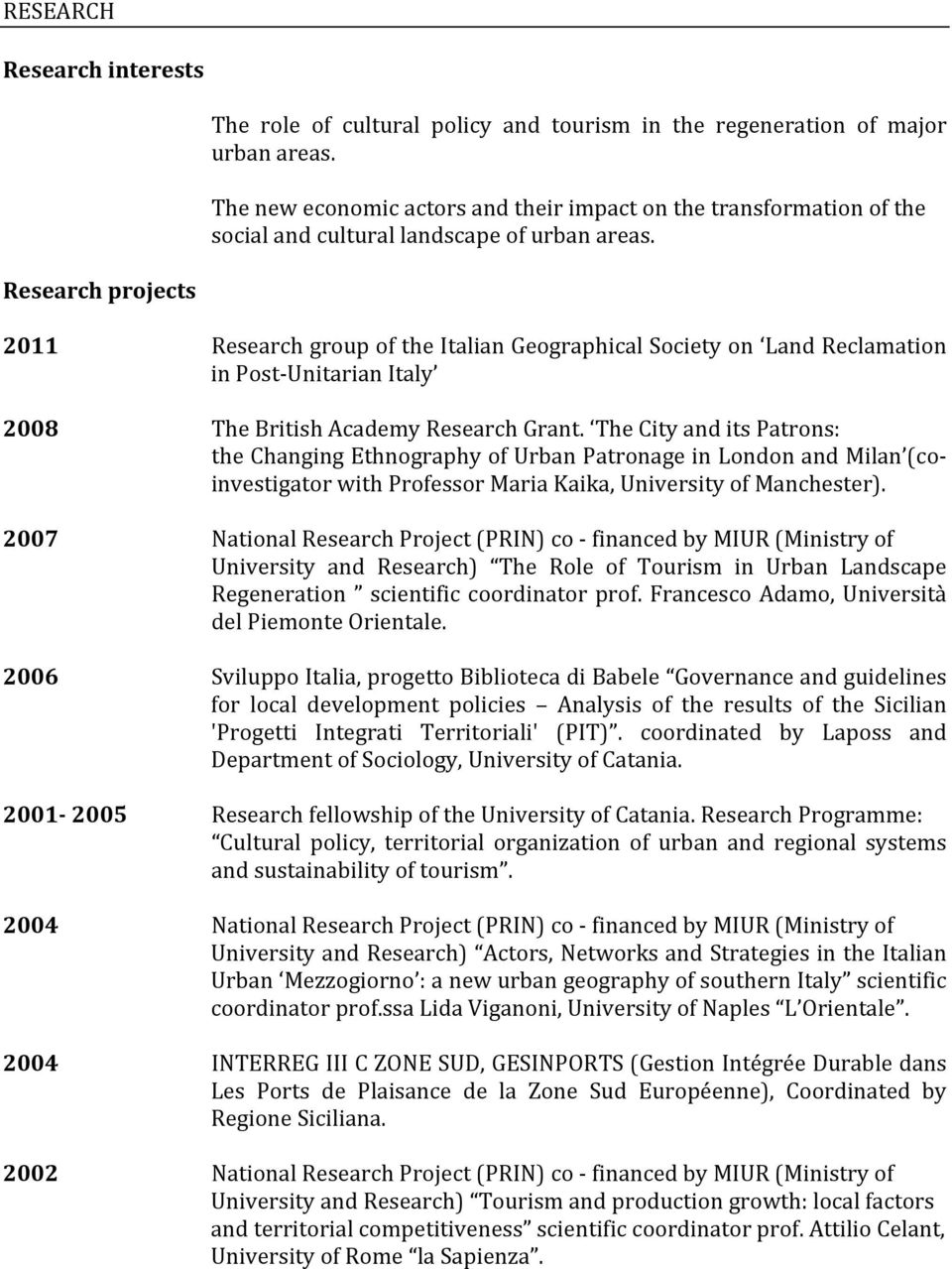 2011 Research group of the Italian Geographical Society on Land Reclamation in Post- Unitarian Italy 2008 The British Academy Research Grant.