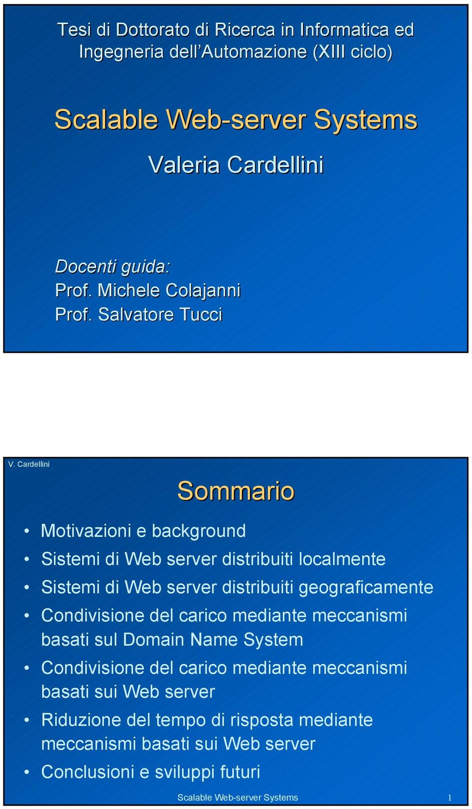 Salvatore Tucci Sommario Motivazioni e background Sistemi di Web server distribuiti localmente Sistemi di Web server distribuiti geograficamente