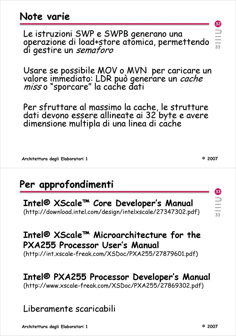 di cache Per approfondimenti Intel XScale Core Developer s Manual (http://download.intel.com/design/intelxscale/27347302.