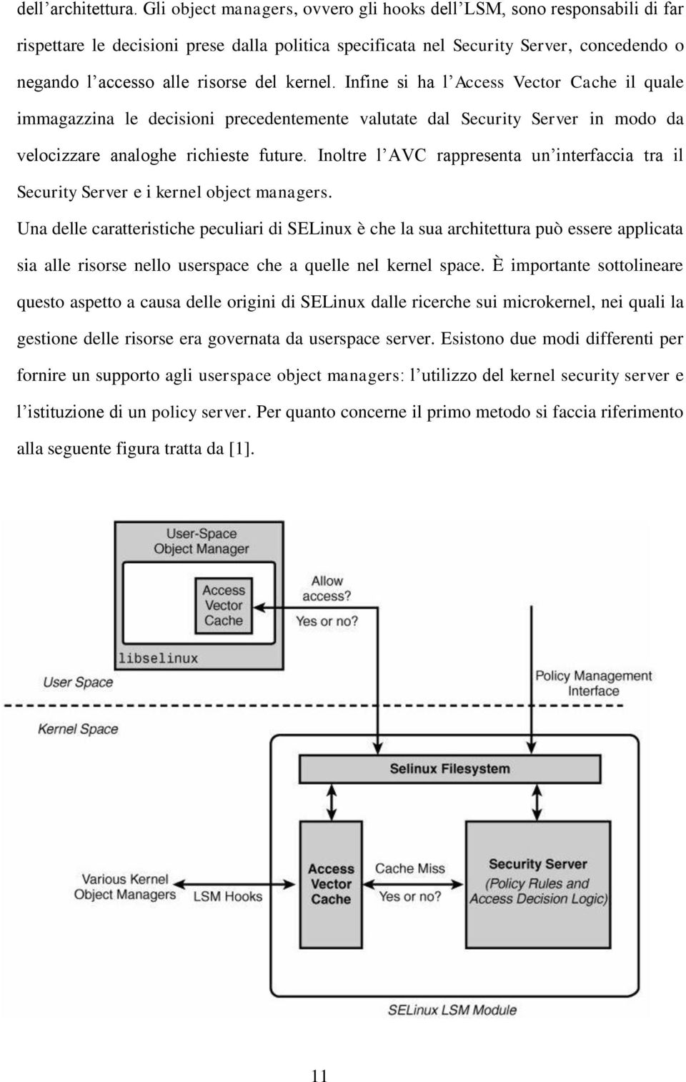 kernel. Infine si ha l Access Vector Cache il quale immagazzina le decisioni precedentemente valutate dal Security Server in modo da velocizzare analoghe richieste future.