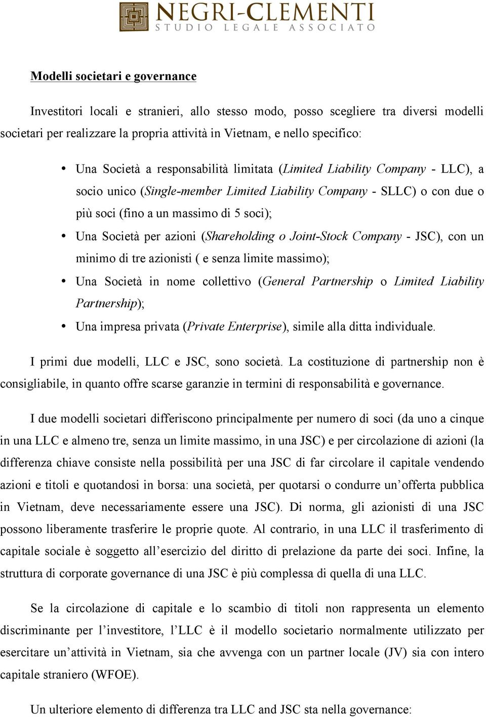 azioni (Shareholding o Joint-Stock Company - JSC), con un minimo di tre azionisti ( e senza limite massimo); Una Società in nome collettivo (General Partnership o Limited Liability Partnership); Una