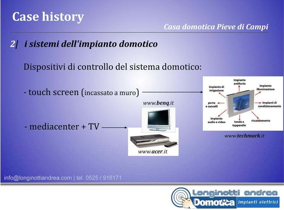 domotico: -touch screen (incassato a muro)