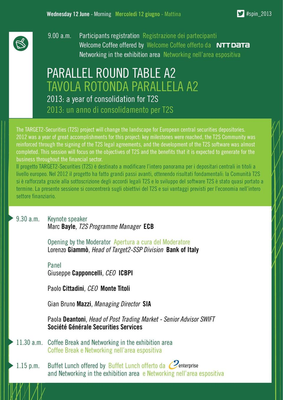TAVOLA ROTONDA PARALLELA A2 2013: a year of consolidation for T2S 2013: un anno di consolidamento per T2S The TARGET2-Securities (T2S) project will change the landscape for European central