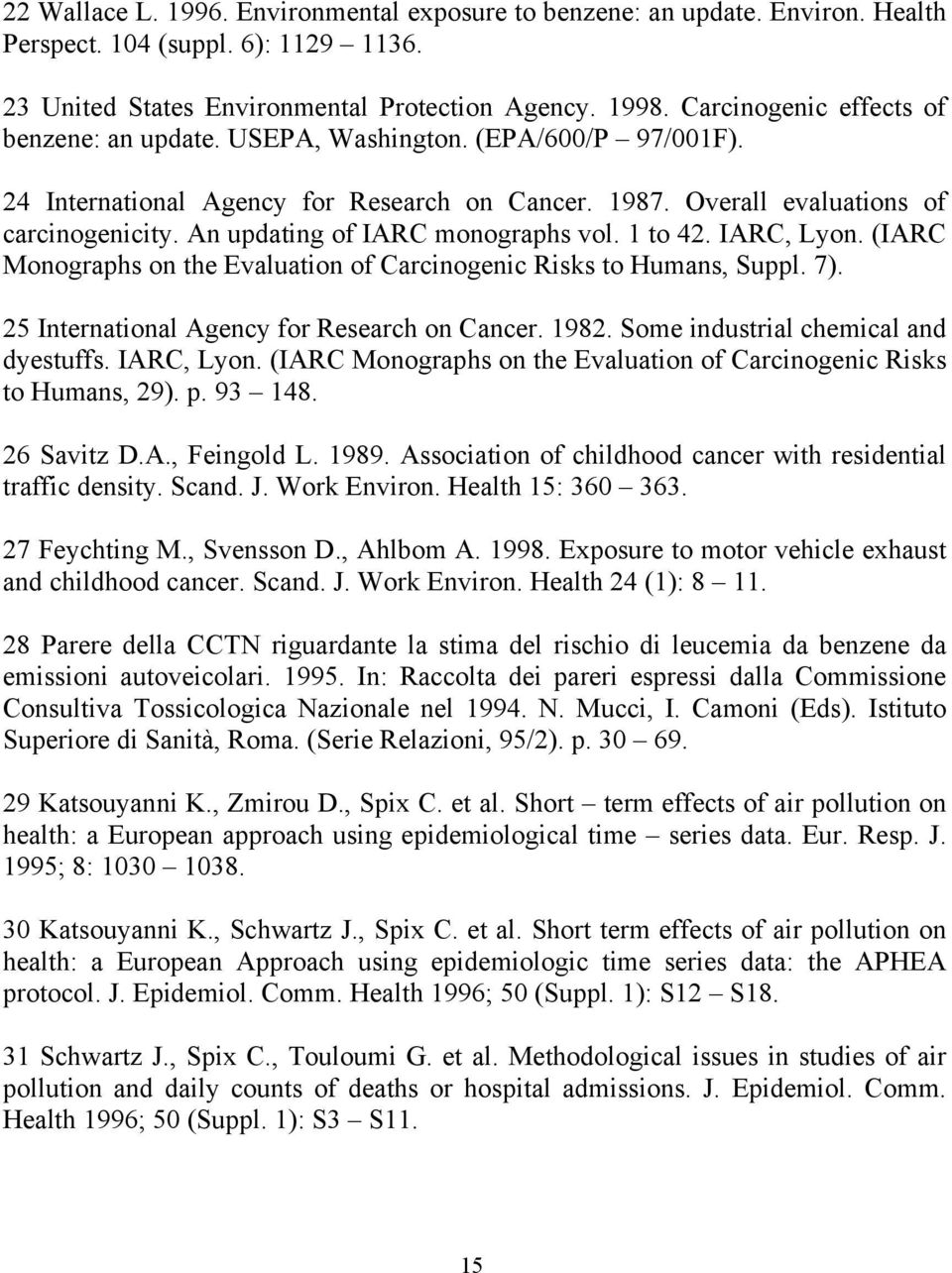 An updating of IARC monographs vol. 1 to 42. IARC, Lyon. (IARC Monographs on the Evaluation of Carcinogenic Risks to Humans, Suppl. 7). 25 International Agency for Research on Cancer. 1982.