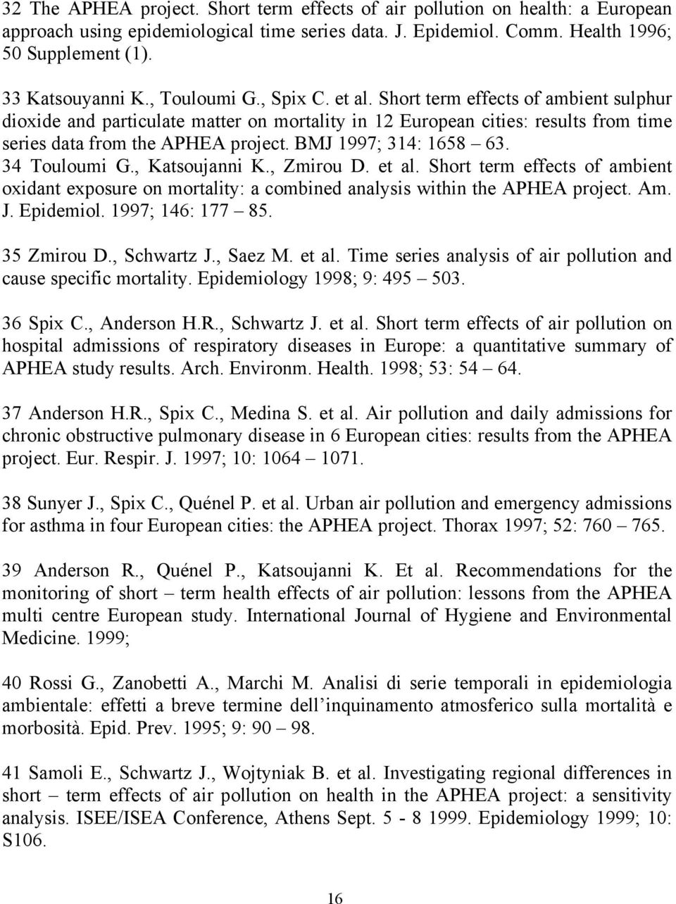 BMJ 1997; 314: 1658 63. 34 Touloumi G., Katsoujanni K., Zmirou D. et al. Short term effects of ambient oxidant exposure on mortality: a combined analysis within the APHEA project. Am. J. Epidemiol.